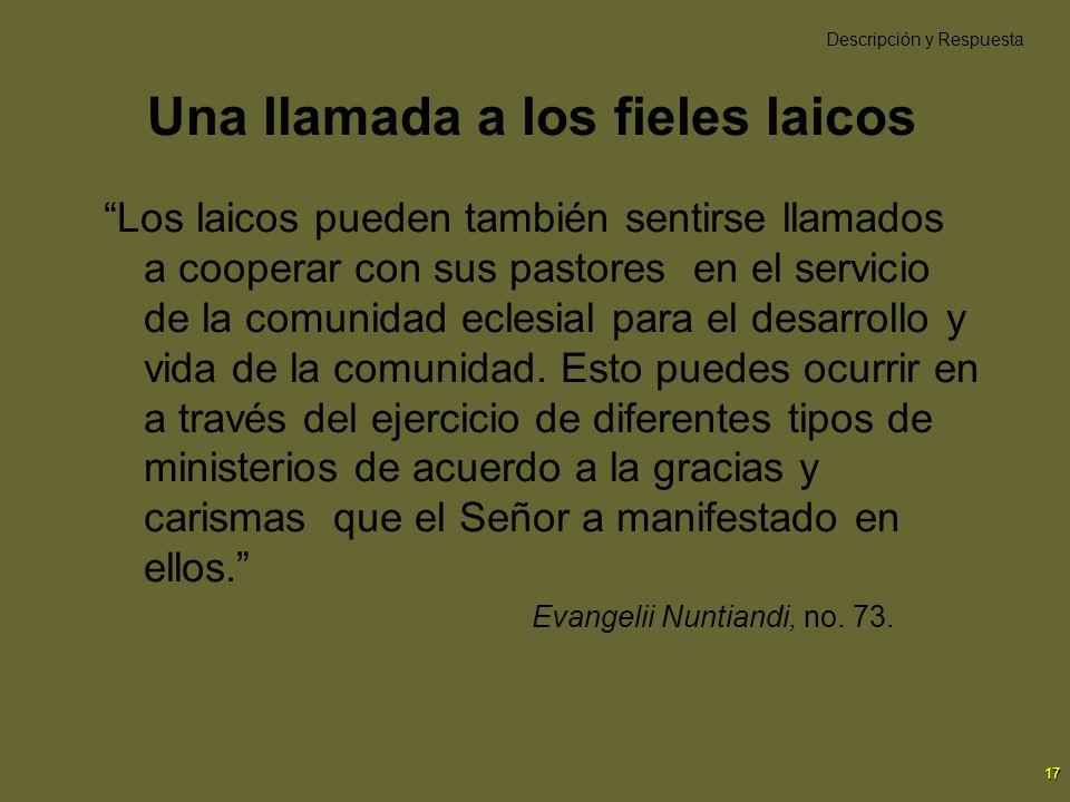 17 Una llamada a los fieles laicos Los laicos pueden también sentirse llamados a cooperar con sus pastores en el servicio de la comunidad eclesial par