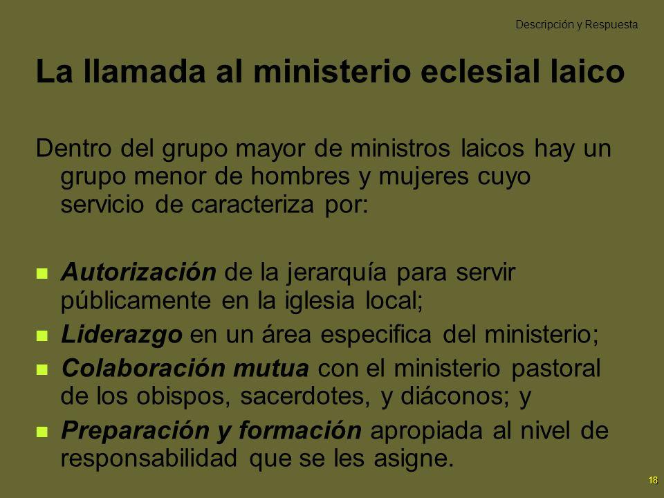 18 La llamada al ministerio eclesial laico Dentro del grupo mayor de ministros laicos hay un grupo menor de hombres y mujeres cuyo servicio de caracte