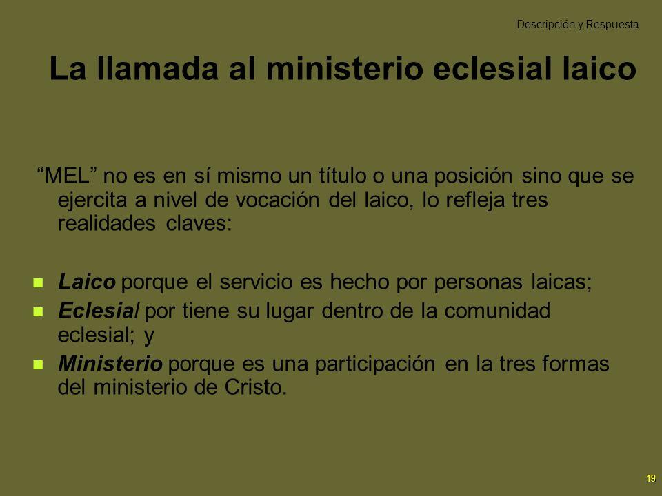 19 La llamada al ministerio eclesial laico MEL no es en sí mismo un título o una posición sino que se ejercita a nivel de vocación del laico, lo refle