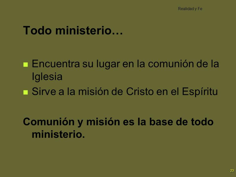 23 Todo ministerio… Encuentra su lugar en la comunión de la Iglesia Sirve a la misión de Cristo en el Espíritu Comunión y misión es la base de todo mi
