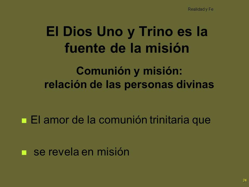 24 Comunión y misión: relación de las personas divinas El amor de la comunión trinitaria que se revela en misión Realidad y Fe El Dios Uno y Trino es