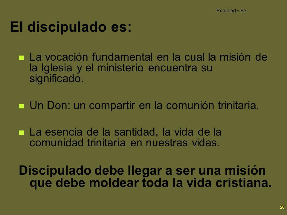 26 El discipulado es: La vocación fundamental en la cual la misión de la Iglesia y el ministerio encuentra su significado. Un Don: un compartir en la