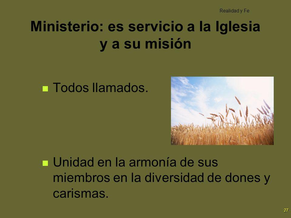 27 Ministerio: es servicio a la Iglesia y a su misión Todos llamados. Unidad en la armonía de sus miembros en la diversidad de dones y carismas. Reali