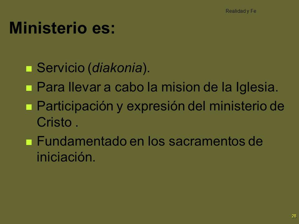 28 Ministerio es: Servicio (diakonia). Para llevar a cabo la mision de la Iglesia. Participación y expresión del ministerio de Cristo. Fundamentado en