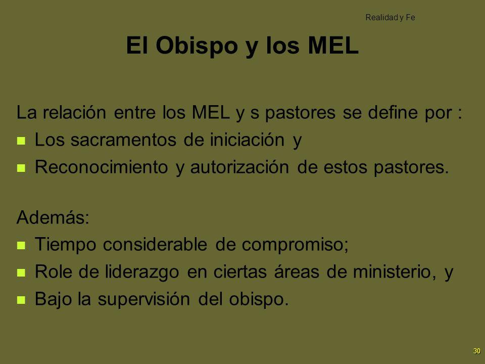 30 El Obispo y los MEL La relación entre los MEL y s pastores se define por : Los sacramentos de iniciación y Reconocimiento y autorización de estos p