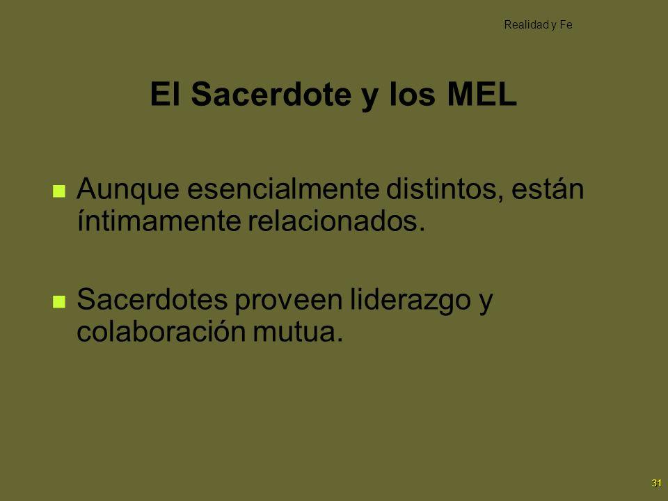 31 El Sacerdote y los MEL Aunque esencialmente distintos, están íntimamente relacionados. Sacerdotes proveen liderazgo y colaboración mutua. Realidad