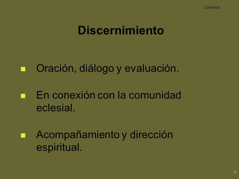 37 Discernimiento Oración, diálogo y evaluación. En conexión con la comunidad eclesial. Acompañamiento y dirección espiritual. Caminos