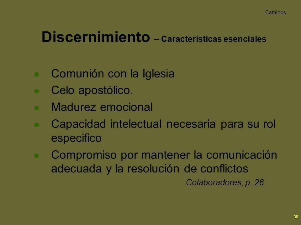 38 Discernimiento – Características esenciales Comunión con la Iglesia Celo apostólico. Madurez emocional Capacidad intelectual necesaria para su rol