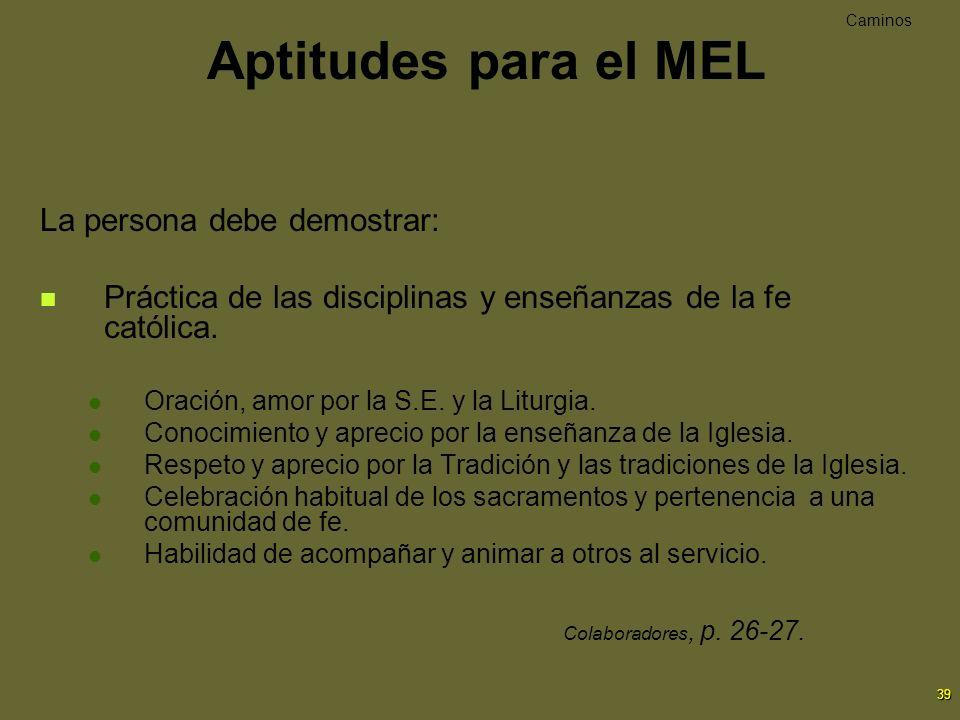 39 La persona debe demostrar: Práctica de las disciplinas y enseñanzas de la fe católica. Oración, amor por la S.E. y la Liturgia. Conocimiento y apre