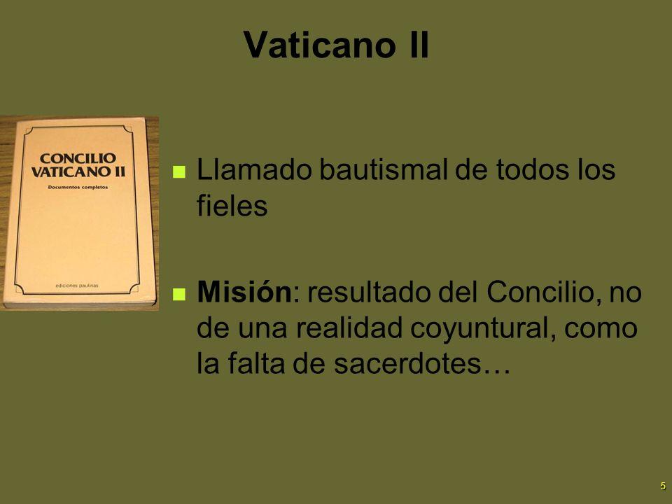 5 Vaticano II Llamado bautismal de todos los fieles Misión: resultado del Concilio, no de una realidad coyuntural, como la falta de sacerdotes…