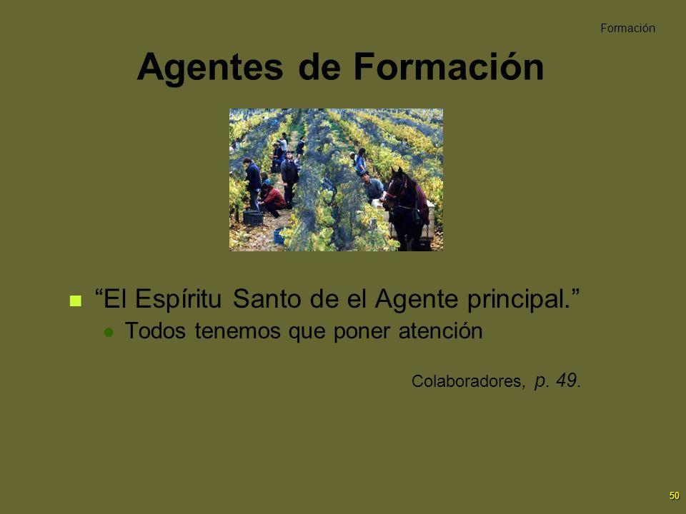 50 Agentes de Formación El Espíritu Santo de el Agente principal. Todos tenemos que poner atención Colaboradores, p. 49. Formación