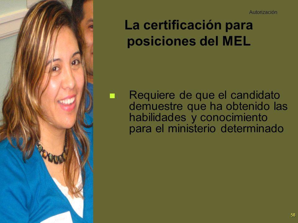 58 La certificación para posiciones del MEL Requiere de que el candidato demuestre que ha obtenido las habilidades y conocimiento para el ministerio d