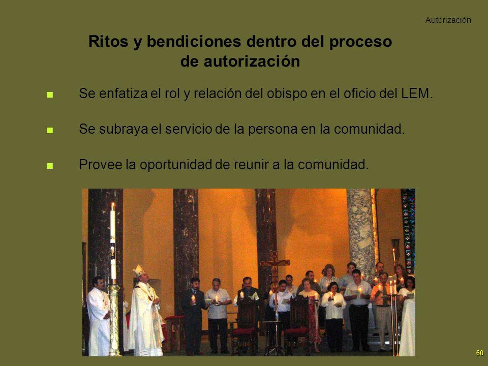 60 Ritos y bendiciones dentro del proceso de autorización Se enfatiza el rol y relación del obispo en el oficio del LEM. Se subraya el servicio de la