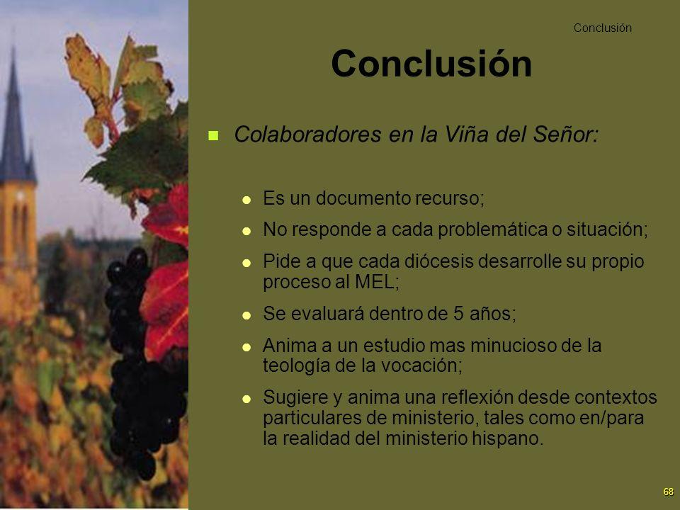 68 Conclusión Colaboradores en la Viña del Señor: Es un documento recurso; No responde a cada problemática o situación; Pide a que cada diócesis desar