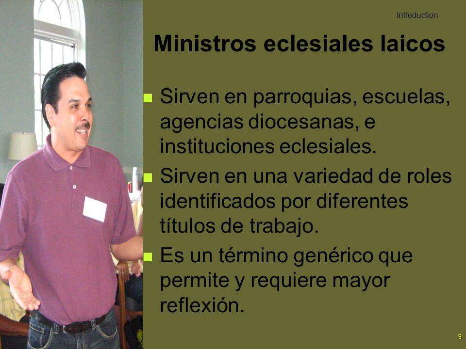 9 Ministros eclesiales laicos Sirven en parroquias, escuelas, agencias diocesanas, e instituciones eclesiales. Sirven en una variedad de roles identif