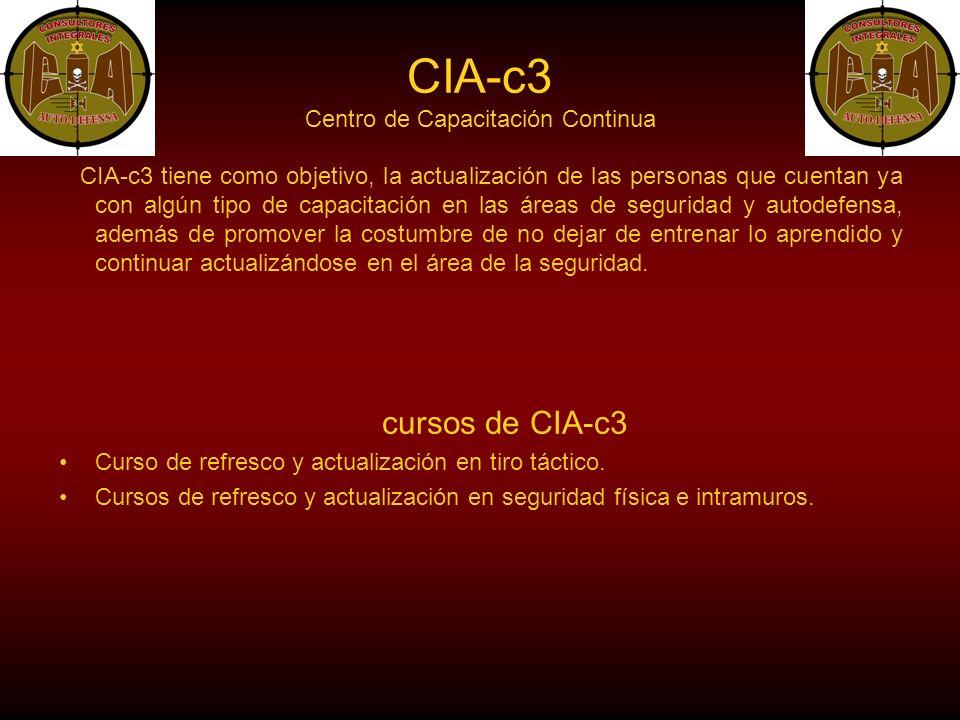 CIA-c3 Centro de Capacitación Continua CIA-c3 tiene como objetivo, la actualización de las personas que cuentan ya con algún tipo de capacitación en las áreas de seguridad y autodefensa, además de promover la costumbre de no dejar de entrenar lo aprendido y continuar actualizándose en el área de la seguridad.