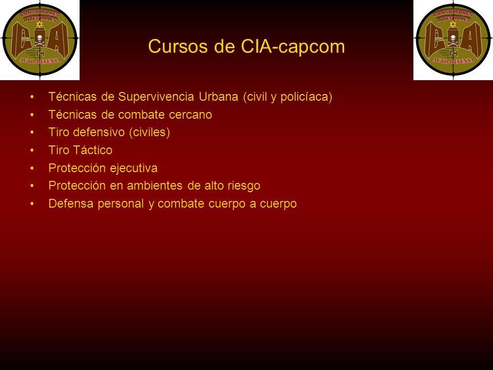 Cursos de CIA-capcom Técnicas de Supervivencia Urbana (civil y policíaca) Técnicas de combate cercano Tiro defensivo (civiles) Tiro Táctico Protección ejecutiva Protección en ambientes de alto riesgo Defensa personal y combate cuerpo a cuerpo