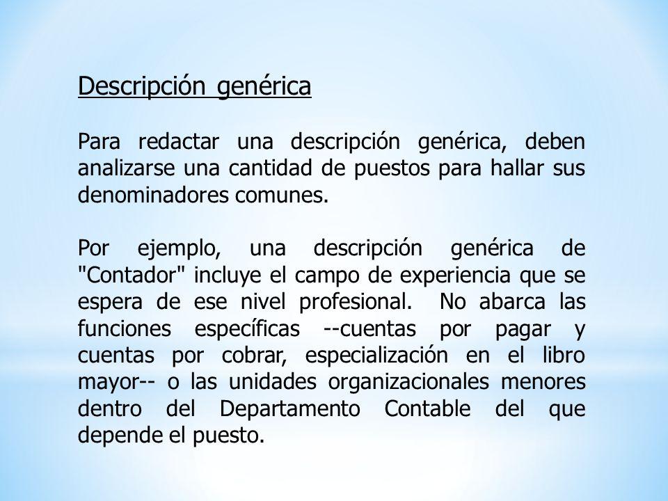 Descripción genérica Para redactar una descripción genérica, deben analizarse una cantidad de puestos para hallar sus denominadores comunes. Por ejemp