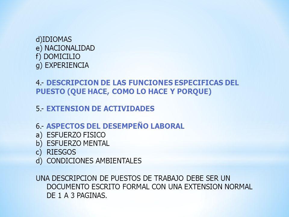 d)IDIOMAS e) NACIONALIDAD f) DOMICILIO g) EXPERIENCIA 4.- DESCRIPCION DE LAS FUNCIONES ESPECIFICAS DEL PUESTO (QUE HACE, COMO LO HACE Y PORQUE) 5.- EX
