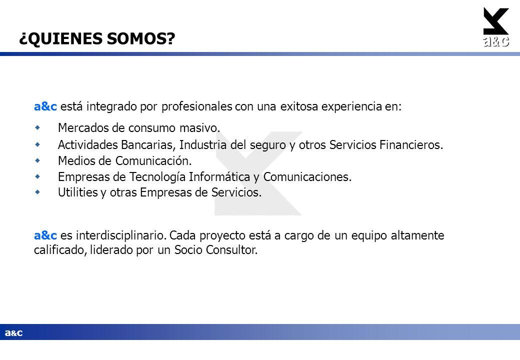 ¿QUIENES SOMOS? a&c está integrado por profesionales con una exitosa experiencia en: Mercados de consumo masivo. Actividades Bancarias, Industria del