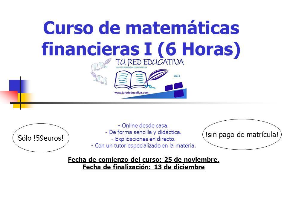 Curso de matemáticas financieras I (6 Horas) - Online desde casa. - De forma sencilla y didáctica. - Explicaciones en directo. - Con un tutor especial