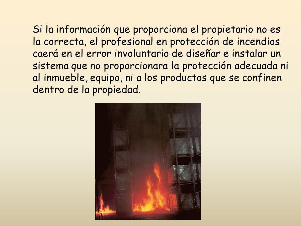 Si la información que proporciona el propietario no es la correcta, el profesional en protección de incendios caerá en el error involuntario de diseña