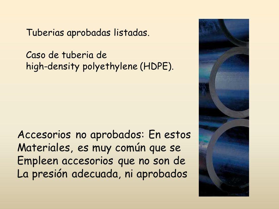 Tuberias aprobadas listadas. Caso de tuberia de high-density polyethylene (HDPE). Accesorios no aprobados: En estos Materiales, es muy común que se Em
