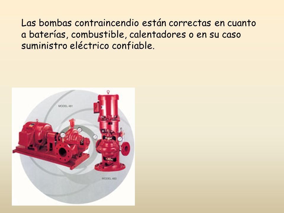 Las bombas contraincendio están correctas en cuanto a baterías, combustible, calentadores o en su caso suministro eléctrico confiable.