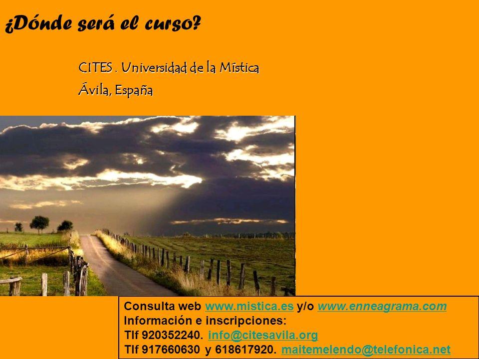 ¿Dónde será el curso? CITES. Universidad de la Mística Ávila, España Consulta web www.mistica.es y/o www.enneagrama.comwww.mistica.eswww.enneagrama.co