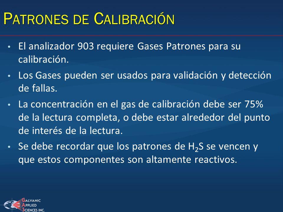 P ATRONES DE C ALIBRACIÓN El analizador 903 requiere Gases Patrones para su calibración. Los Gases pueden ser usados para validación y detección de fa