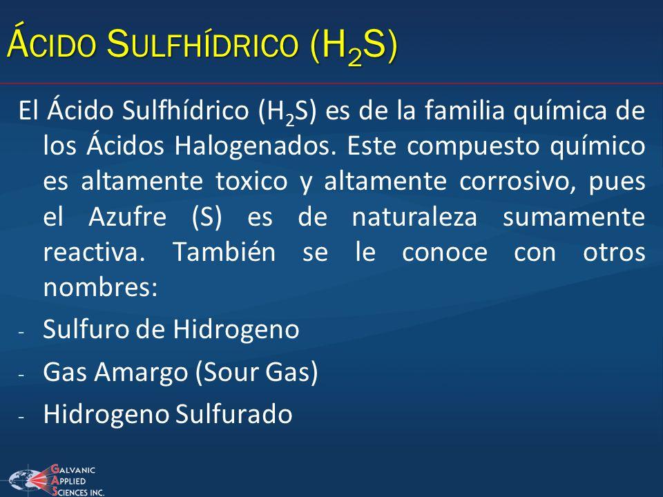 El Ácido Sulfhídrico (H 2 S) es de la familia química de los Ácidos Halogenados. Este compuesto químico es altamente toxico y altamente corrosivo, pue