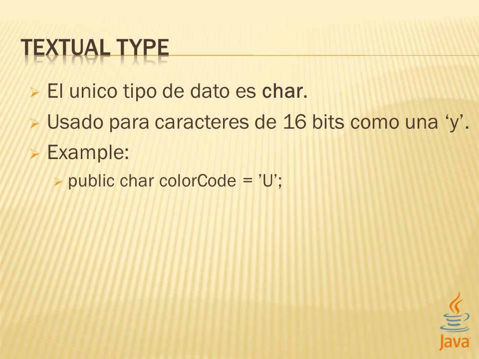 El unico tipo de dato es char. Usado para caracteres de 16 bits como una y.