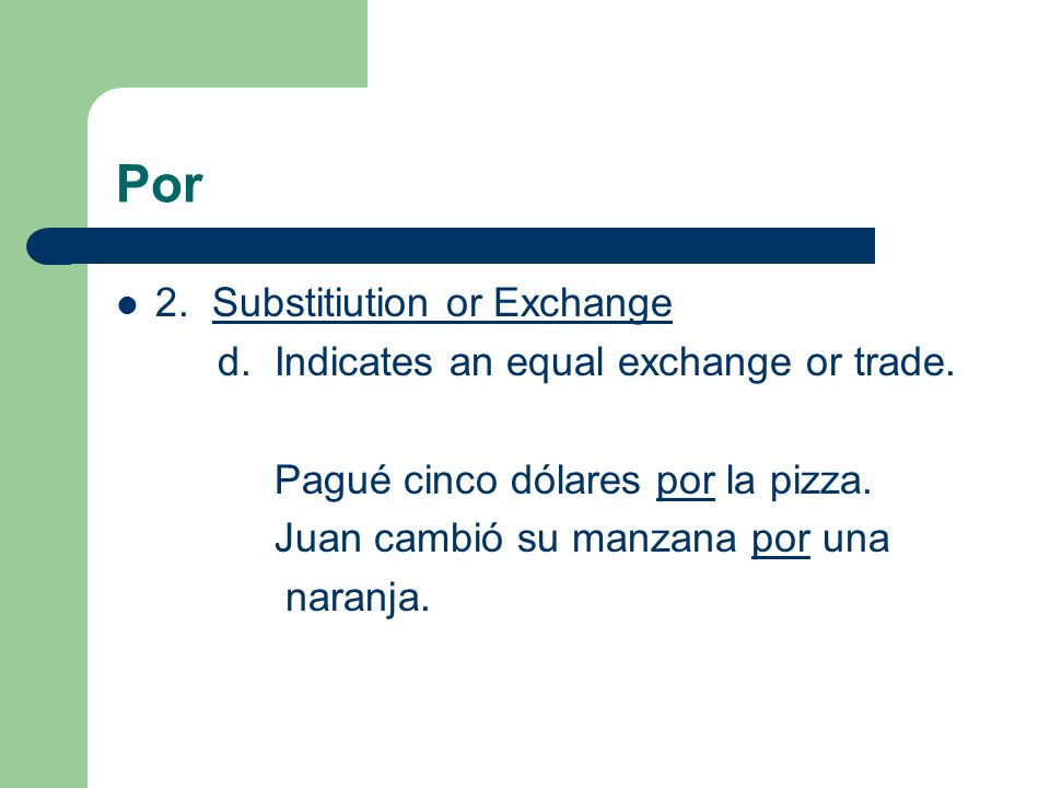 Por 2. Substitiution or Exchange d. Indicates an equal exchange or trade.