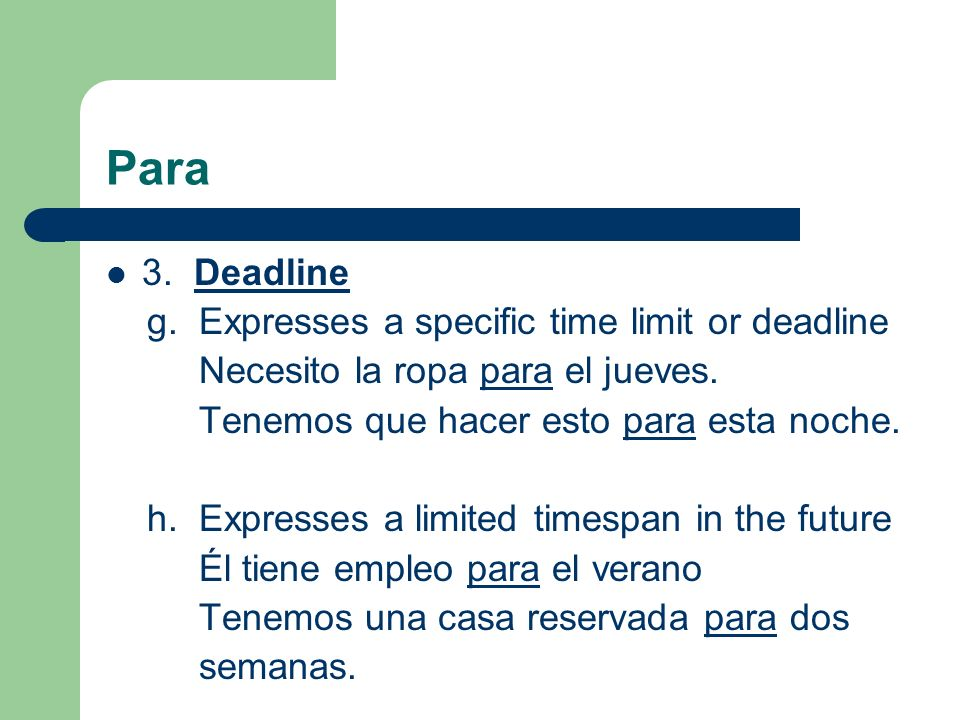 Para 3. Deadline g. Expresses a specific time limit or deadline Necesito la ropa para el jueves.