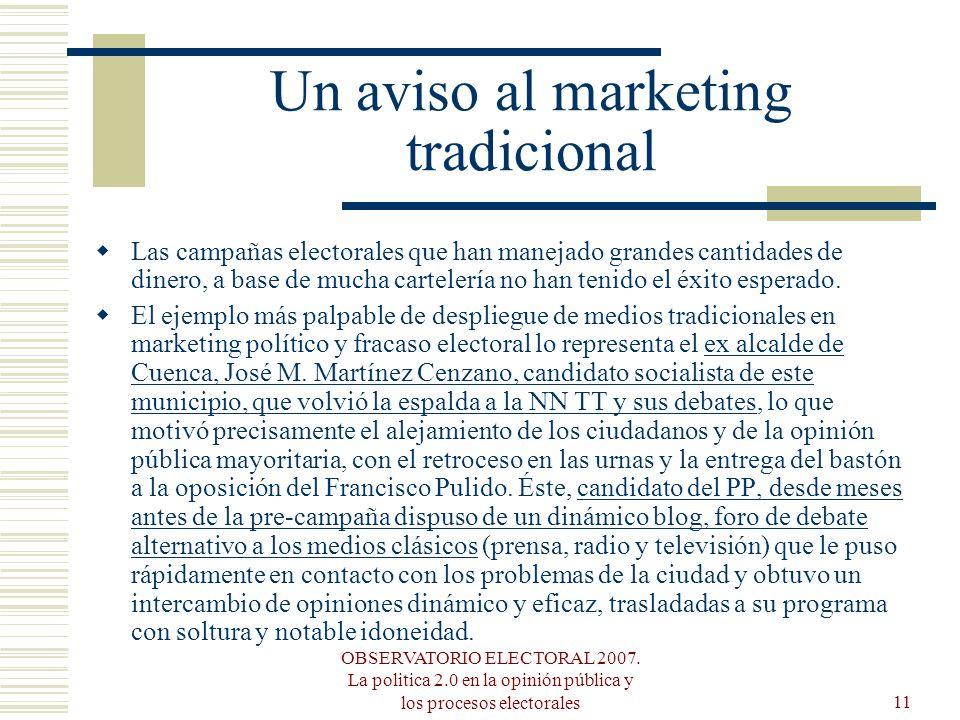 OBSERVATORIO ELECTORAL 2007. La politica 2.0 en la opinión pública y los procesos electorales11 Un aviso al marketing tradicional Las campañas elector