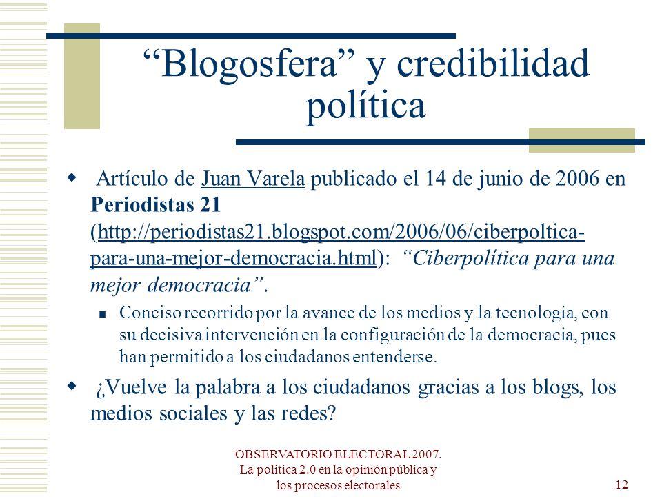 OBSERVATORIO ELECTORAL 2007. La politica 2.0 en la opinión pública y los procesos electorales12 Blogosfera y credibilidad política Artículo de Juan Va