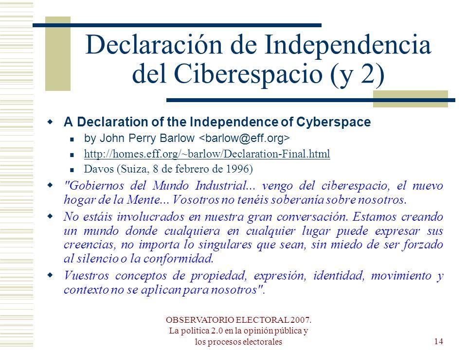 OBSERVATORIO ELECTORAL 2007. La politica 2.0 en la opinión pública y los procesos electorales14 Declaración de Independencia del Ciberespacio (y 2) A