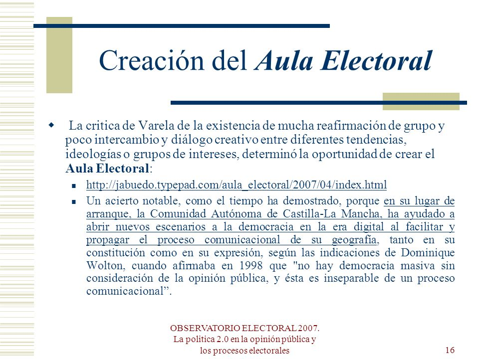 OBSERVATORIO ELECTORAL 2007. La politica 2.0 en la opinión pública y los procesos electorales16 Creación del Aula Electoral La critica de Varela de la