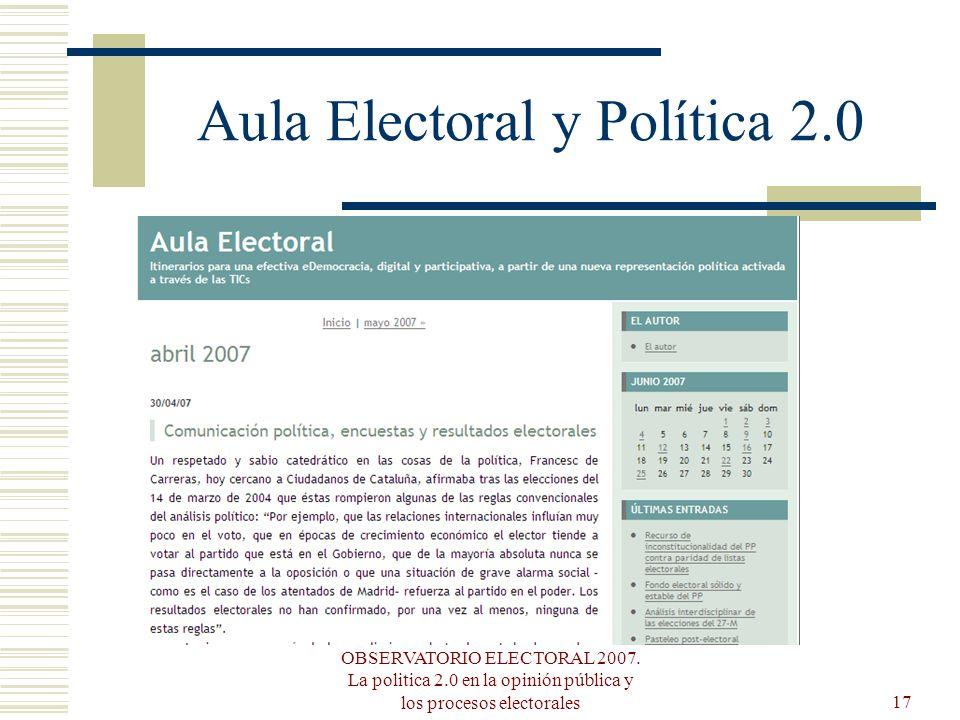 OBSERVATORIO ELECTORAL 2007. La politica 2.0 en la opinión pública y los procesos electorales17 Aula Electoral y Política 2.0