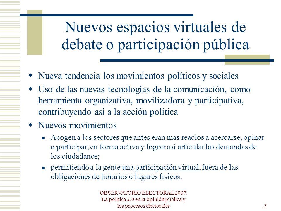 OBSERVATORIO ELECTORAL 2007. La politica 2.0 en la opinión pública y los procesos electorales3 Nuevos espacios virtuales de debate o participación púb