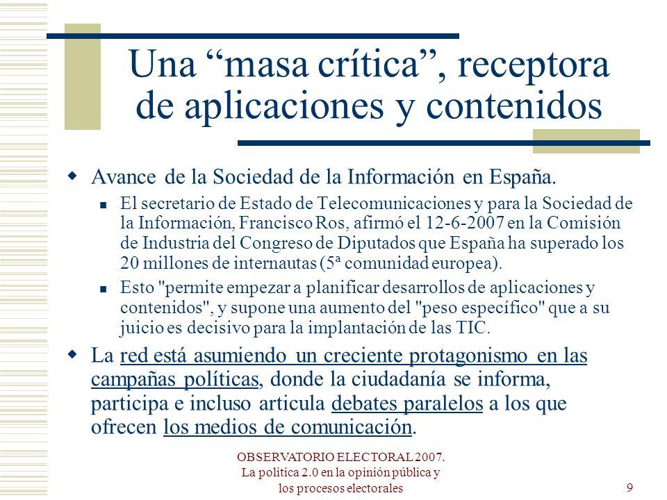OBSERVATORIO ELECTORAL 2007. La politica 2.0 en la opinión pública y los procesos electorales9 Una masa crítica, receptora de aplicaciones y contenido