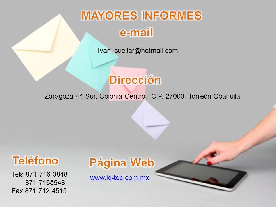 Ivan_cuellar@hotmail.com Zaragoza 44 Sur, Colonia Centro, C.P. 27000, Torreón Coahuila Tels 871 716 0848 871 7165948 Fax 871 712 4515 www.id-tec.com.m