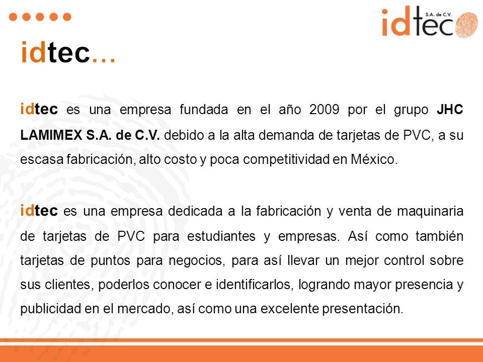 idtec es una empresa fundada en el año 2009 por el grupo JHC LAMIMEX S.A. de C.V. debido a la alta demanda de tarjetas de PVC, a su escasa fabricación