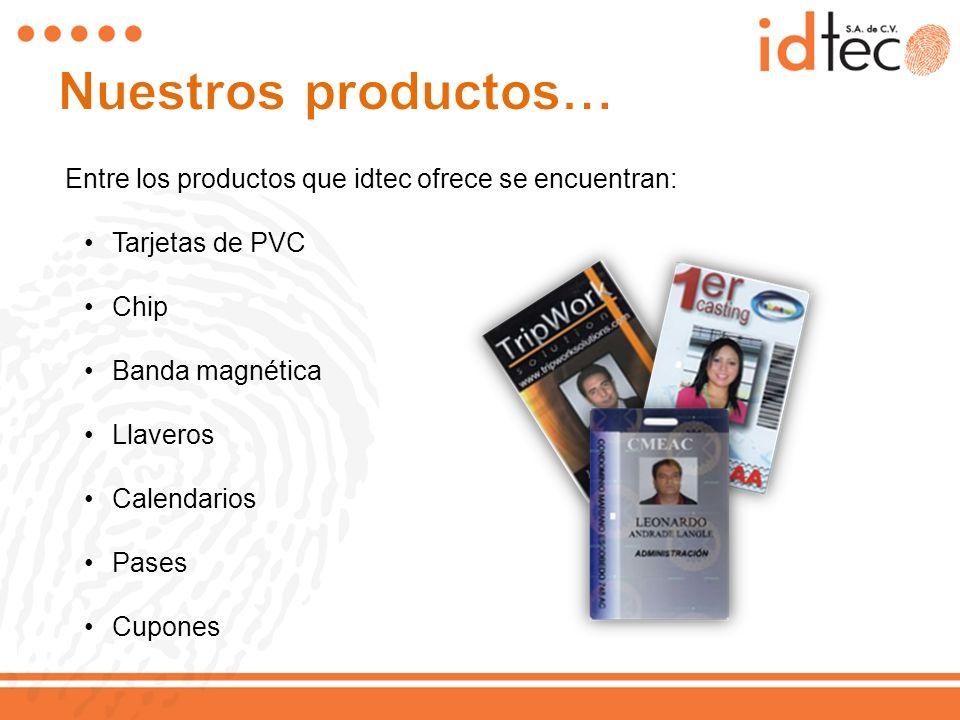 Entre los productos que idtec ofrece se encuentran: Tarjetas de PVC Chip Banda magnética Llaveros Calendarios Pases Cupones