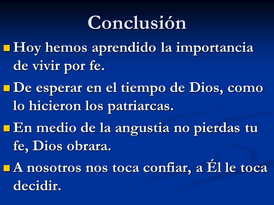 Conclusión Hoy hemos aprendido la importancia de vivir por fe. Hoy hemos aprendido la importancia de vivir por fe. De esperar en el tiempo de Dios, co