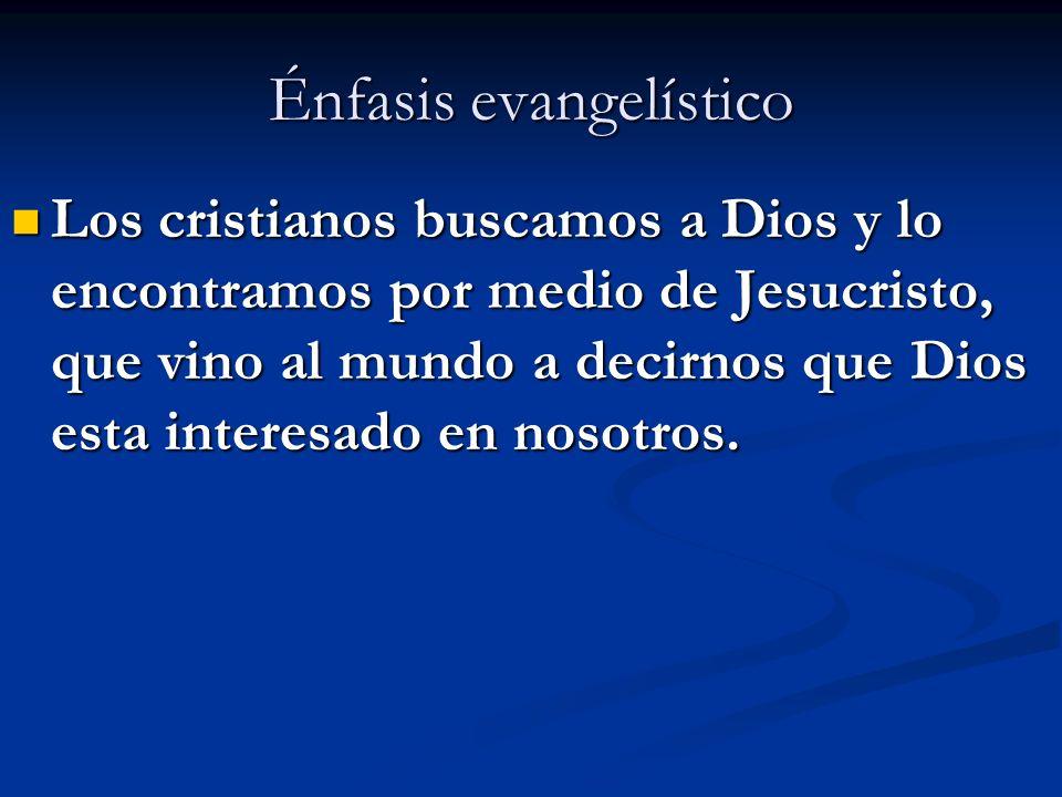 Énfasis evangelístico Los cristianos buscamos a Dios y lo encontramos por medio de Jesucristo, que vino al mundo a decirnos que Dios esta interesado e