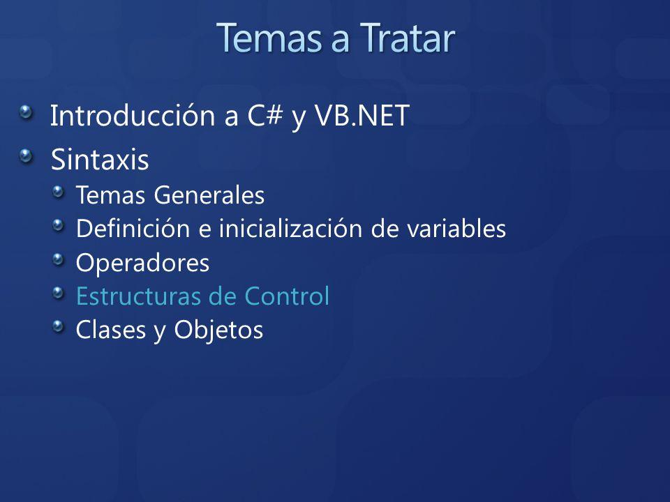 Introducción a C# y VB.NET Sintaxis Temas Generales Definición e inicialización de variables Operadores Estructuras de Control Clases y Objetos