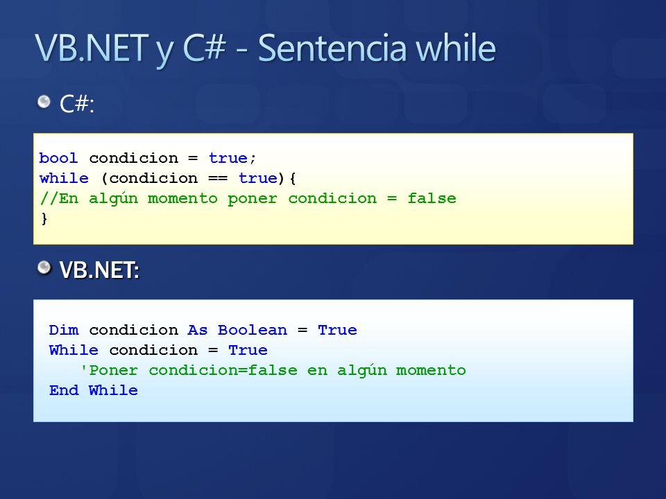 C#: VB.NET: bool condicion = true; while (condicion == true){ //En algún momento poner condicion = false } Dim condicion As Boolean = True While condi