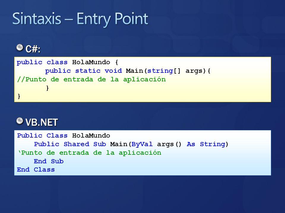 C#: public class HolaMundo { public static void Main(string[] args){ //Punto de entrada de la aplicación } VB.NET Public Class HolaMundo Public Shared