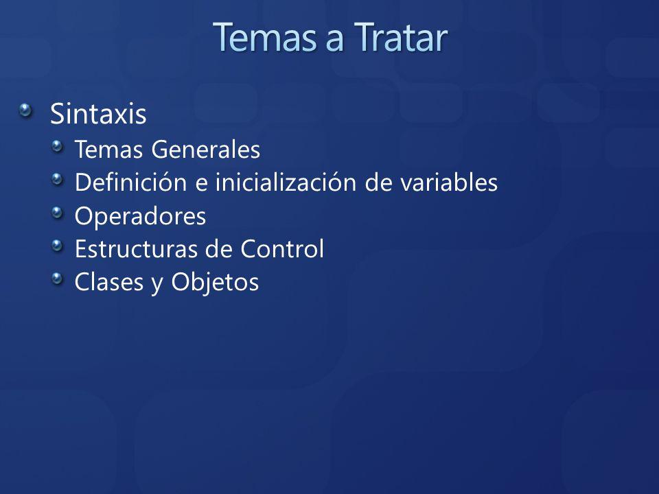 Sintaxis Temas Generales Definición e inicialización de variables Operadores Estructuras de Control Clases y Objetos